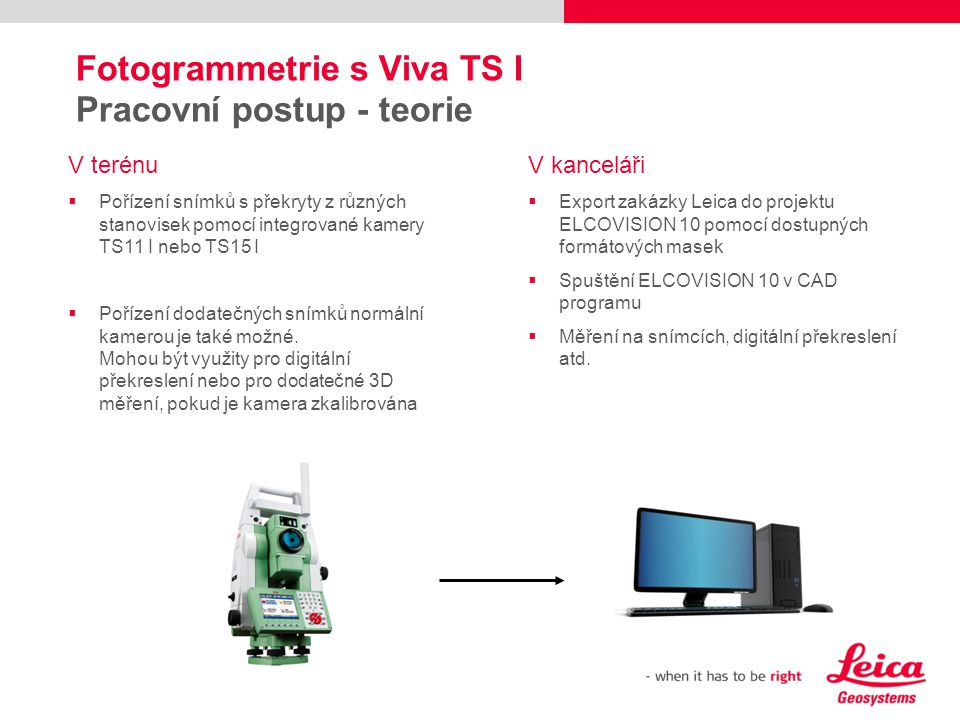Fotogrammetrie s Viva TS I Pracovní postup - teorie V terénu  Pořízení snímků s překryty z různých stanovisek pomocí integrované kamery TS11 I nebo T