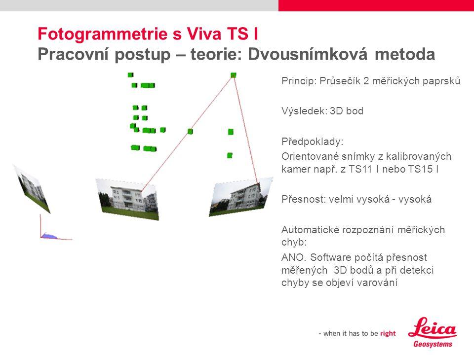 Fotogrammetrie s Viva TS I Pracovní postup – teorie: Dvousnímková metoda Princip: Průsečík 2 měřických paprsků Výsledek: 3D bod Předpoklady: Orientova