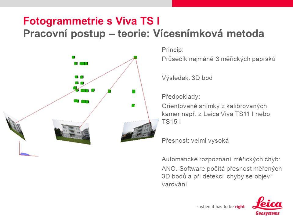 Fotogrammetrie s Viva TS I Pracovní postup – teorie: Vícesnímková metoda Princip: Průsečík nejméně 3 měřických paprsků Výsledek: 3D bod Předpoklady: O