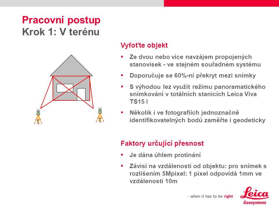 Pracovní postup Krok 1: V terénu Vyfoťte objekt  Ze dvou nebo více navzájem propojených stanovisek - ve stejném souřadném systému  Doporučuje se 60%
