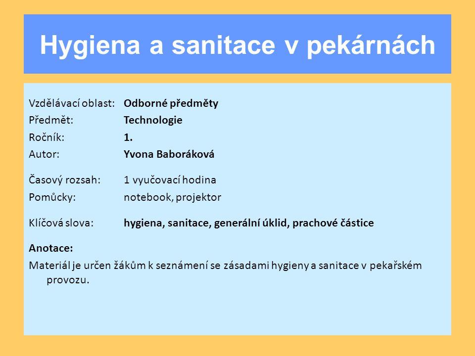 Hygiena a sanitace v pekárnách Vzdělávací oblast:Odborné předměty Předmět:Technologie Ročník:1. Autor:Yvona Baboráková Časový rozsah:1 vyučovací hodin