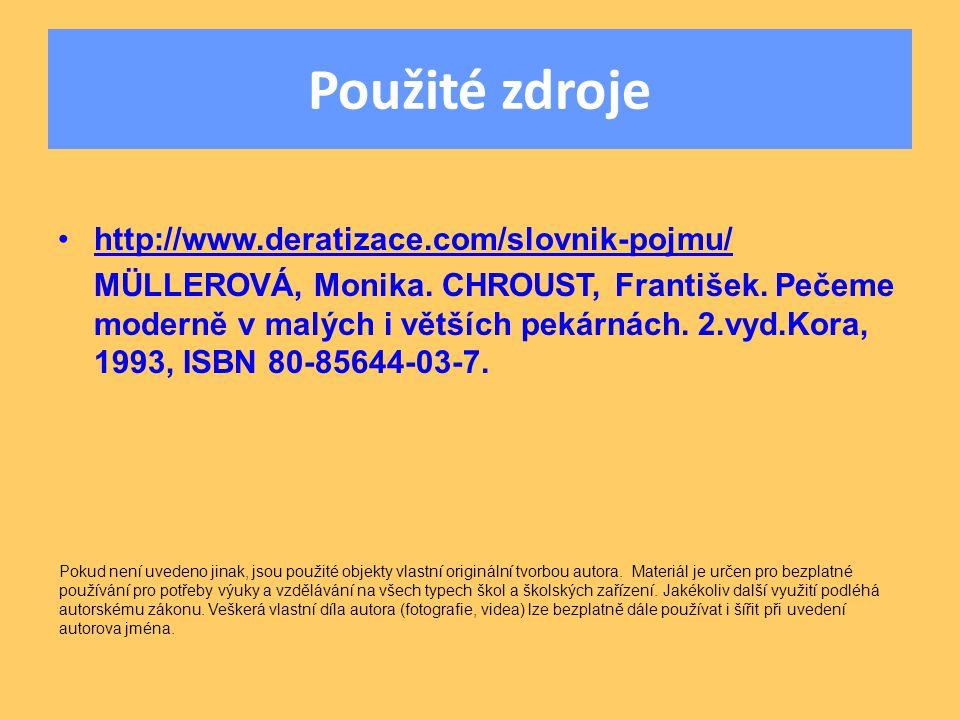 Použité zdroje •http://www.deratizace.com/slovnik-pojmu/http://www.deratizace.com/slovnik-pojmu/ MÜLLEROVÁ, Monika. CHROUST, František. Pečeme moderně