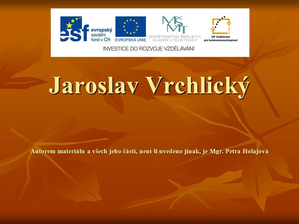 Jaroslav Vrchlický Autorem materiálu a všech jeho částí, není-li uvedeno jinak, je Mgr.