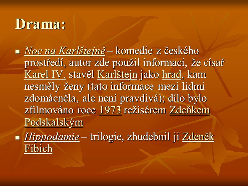 Drama:  Noc na Karlštejně – komedie z českého prostředí, autor zde použil informaci, že císař Karel IV.