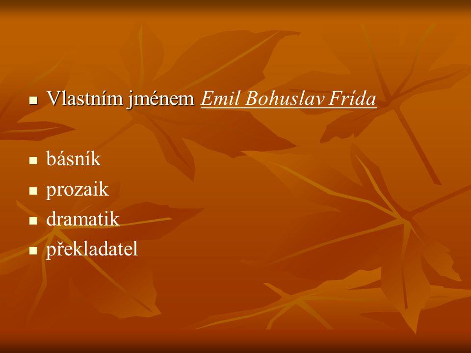  Vlastním jménem  Vlastním jménem Emil Bohuslav Frída   básník   prozaik   dramatik   překladatel