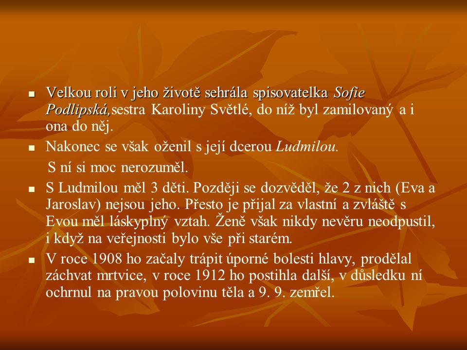  Velkou roli v jeho životě sehrála spisovatelka Sofie Podlipská,  Velkou roli v jeho životě sehrála spisovatelka Sofie Podlipská,sestra Karoliny Světlé, do níž byl zamilovaný a i ona do něj.