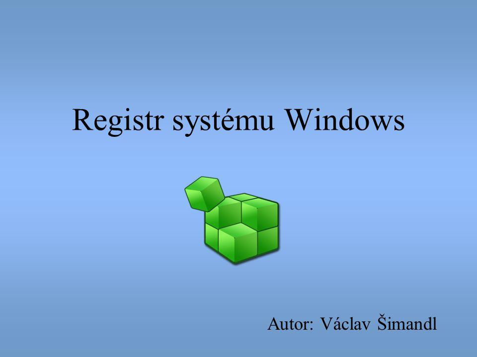 Registr systému Windows Autor: Václav Šimandl