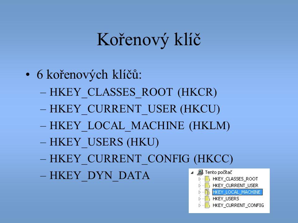 Kořenový klíč •6 kořenových klíčů: –HKEY_CLASSES_ROOT (HKCR) –HKEY_CURRENT_USER (HKCU) –HKEY_LOCAL_MACHINE (HKLM) –HKEY_USERS (HKU) –HKEY_CURRENT_CONF