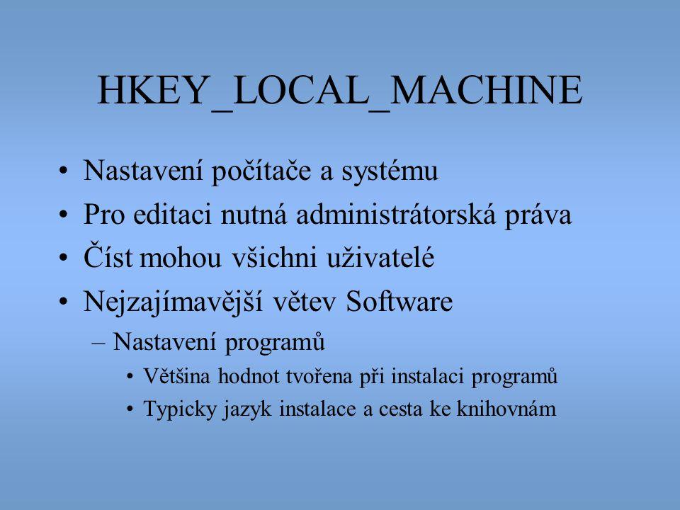 HKEY_LOCAL_MACHINE •Nastavení počítače a systému •Pro editaci nutná administrátorská práva •Číst mohou všichni uživatelé •Nejzajímavější větev Softwar