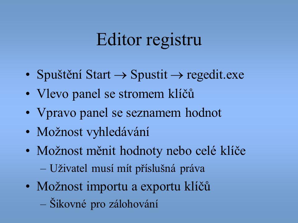 Editor registru •Spuštění Start  Spustit  regedit.exe •Vlevo panel se stromem klíčů •Vpravo panel se seznamem hodnot •Možnost vyhledávání •Možnost m