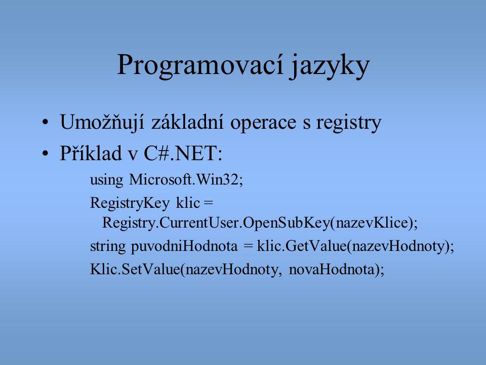 Programovací jazyky •Umožňují základní operace s registry •Příklad v C#.NET: using Microsoft.Win32; RegistryKey klic = Registry.CurrentUser.OpenSubKey