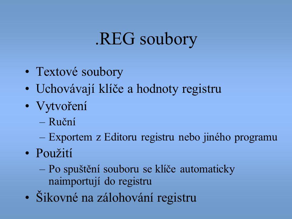 .REG soubory •Textové soubory •Uchovávají klíče a hodnoty registru •Vytvoření –Ruční –Exportem z Editoru registru nebo jiného programu •Použití –Po sp