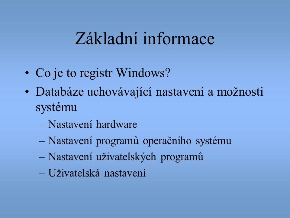 Základní informace •Co je to registr Windows? •Databáze uchovávající nastavení a možnosti systému –Nastavení hardware –Nastavení programů operačního s