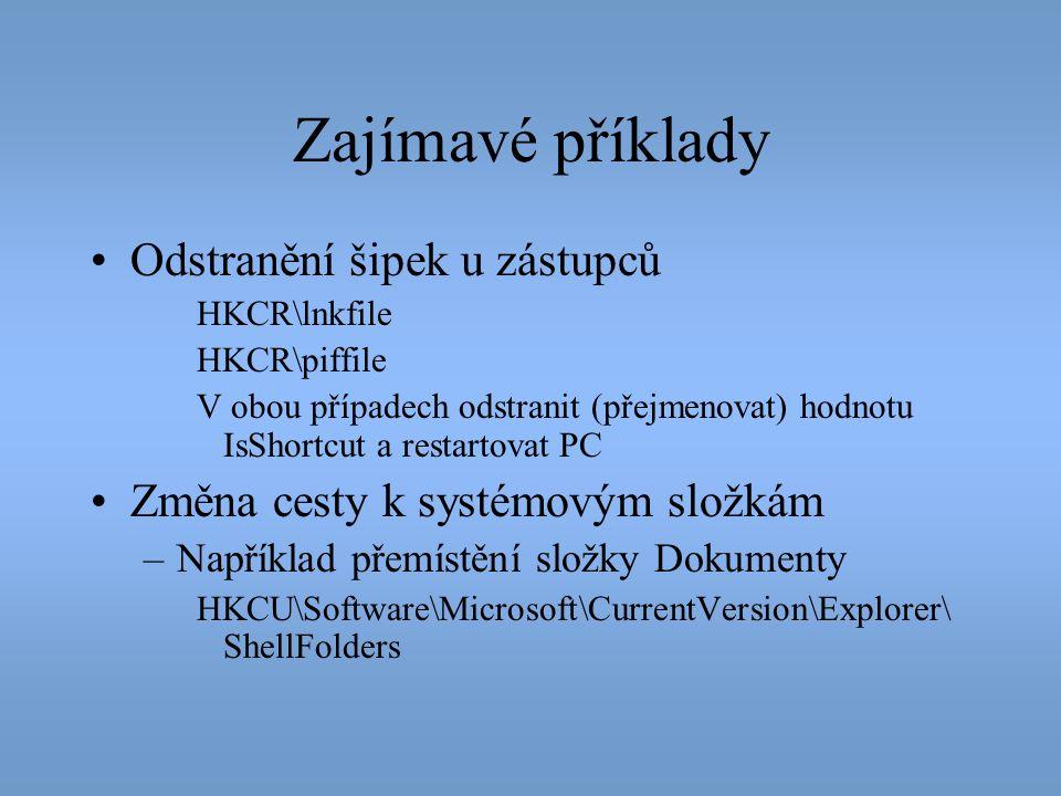 Zajímavé příklady •Odstranění šipek u zástupců HKCR\lnkfile HKCR\piffile V obou případech odstranit (přejmenovat) hodnotu IsShortcut a restartovat PC