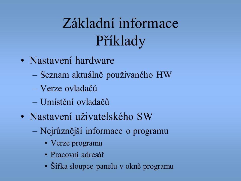 Základní informace Příklady •Nastavení hardware –Seznam aktuálně používaného HW –Verze ovladačů –Umístění ovladačů •Nastavení uživatelského SW –Nejrůz