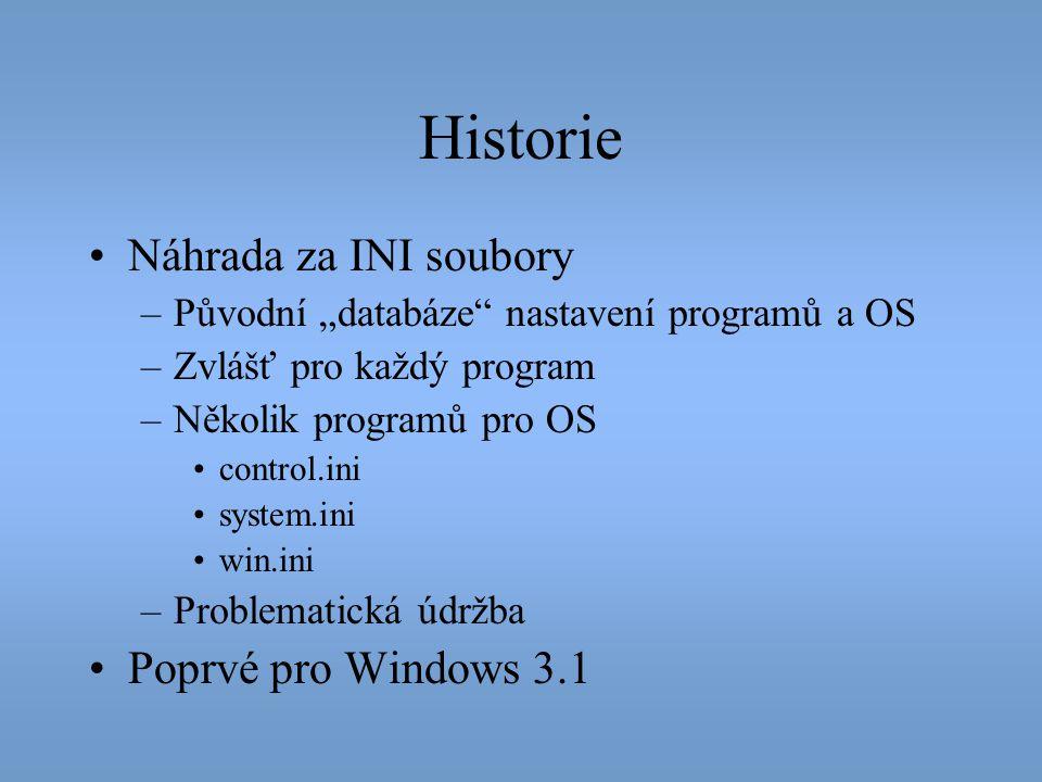 """Historie •Náhrada za INI soubory –Původní """"databáze"""" nastavení programů a OS –Zvlášť pro každý program –Několik programů pro OS •control.ini •system.i"""