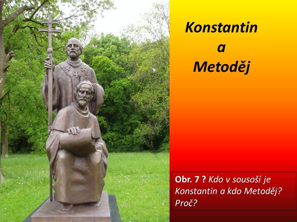 Konstantin a Metoděj Obr. 7 ? Kdo v sousoší je Konstantin a kdo Metoděj? Proč?