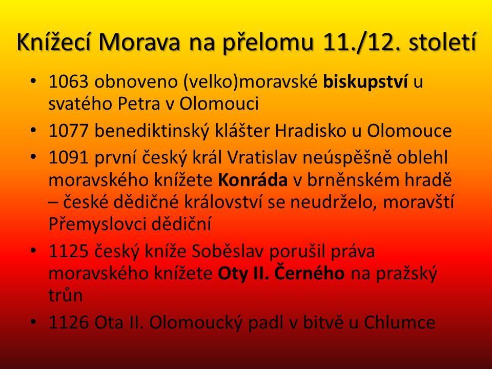 Knížecí Morava na přelomu 11./12. století • 1063 obnoveno (velko)moravské biskupství u svatého Petra v Olomouci • 1077 benediktinský klášter Hradisko