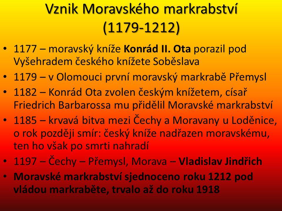Vznik Moravského markrabství (1179-1212) • 1177 – moravský kníže Konrád II. Ota porazil pod Vyšehradem českého knížete Soběslava • 1179 – v Olomouci p