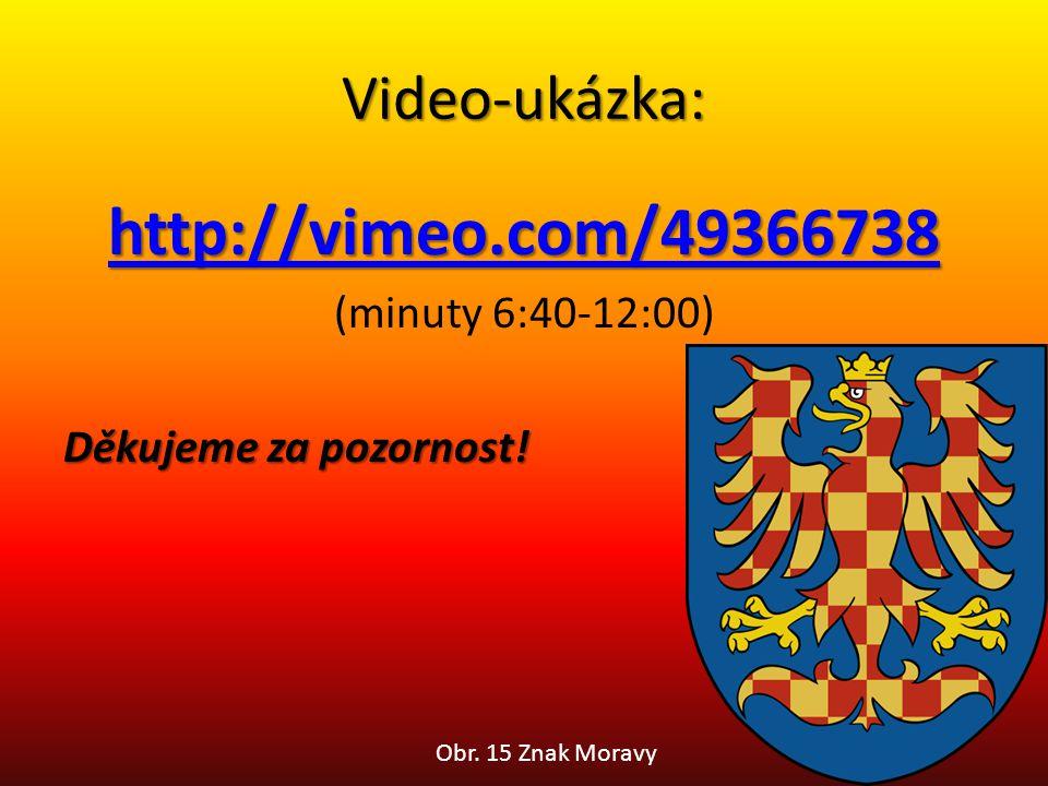Video-ukázka: http://vimeo.com/49366738 (minuty 6:40-12:00) Děkujeme za pozornost! Obr. 15 Znak Moravy