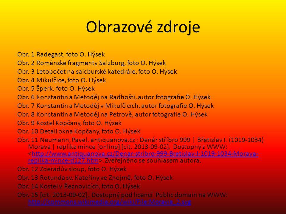 Obrazové zdroje Obr. 1 Radegast, foto O. Hýsek Obr. 2 Románské fragmenty Salzburg, foto O. Hýsek Obr. 3 Letopočet na salcburské katedrále, foto O. Hýs