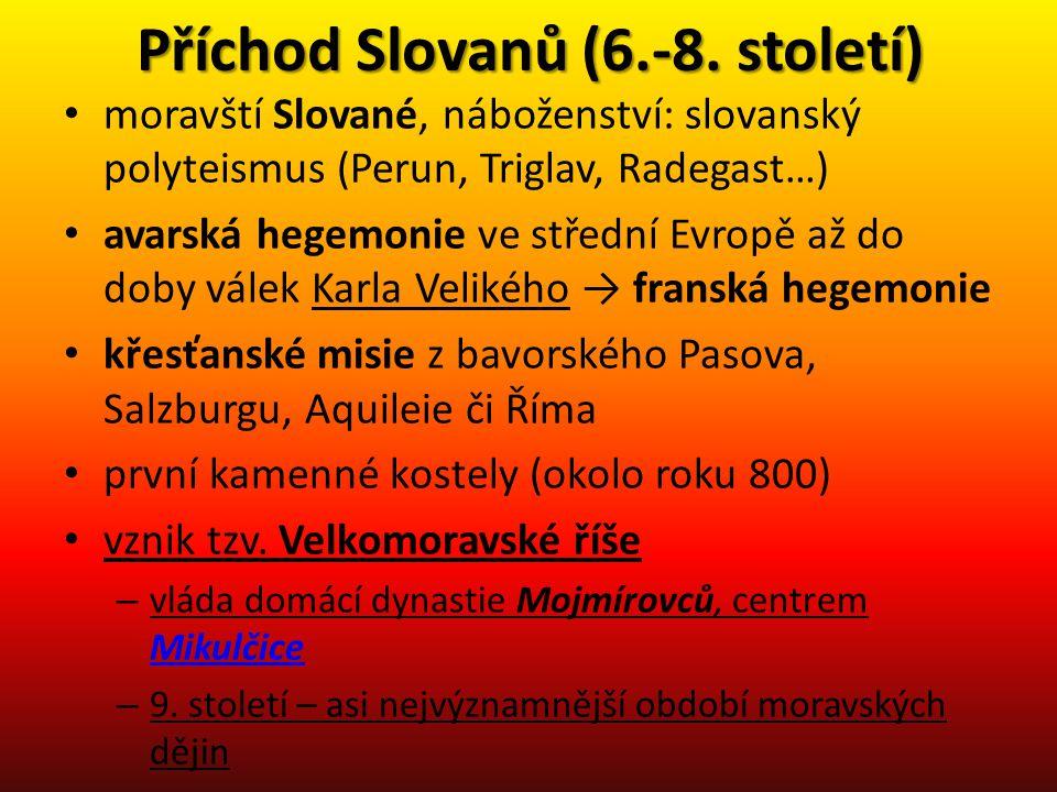 Příchod Slovanů (6.-8. století) • moravští Slované, náboženství: slovanský polyteismus (Perun, Triglav, Radegast…) • avarská hegemonie ve střední Evro