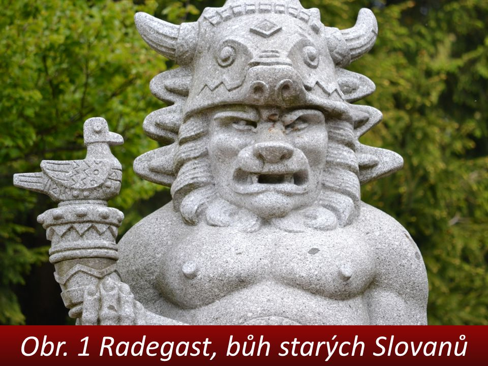 Obrazové zdroje Obr.1 Radegast, foto O. Hýsek Obr.