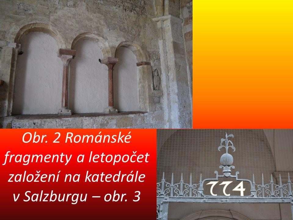Obr. 2 Románské fragmenty a letopočet založení na katedrále v Salzburgu – obr. 3
