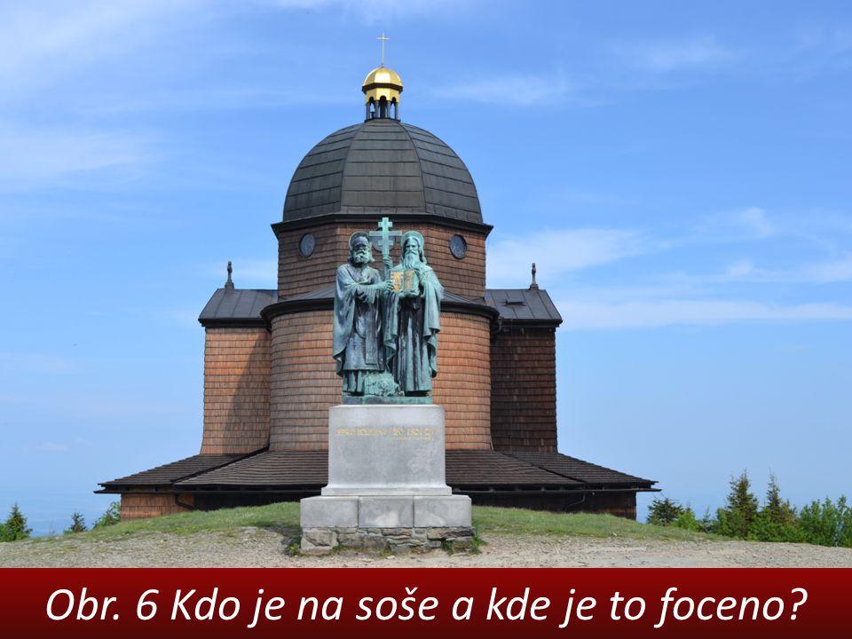Obr. 6 Kdo je na soše a kde je to foceno?