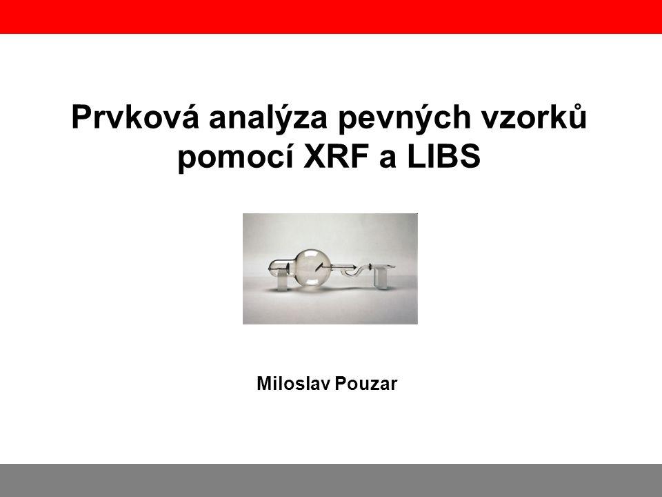 Prvková analýza pevných vzorků pomocí XRF a LIBS Miloslav Pouzar