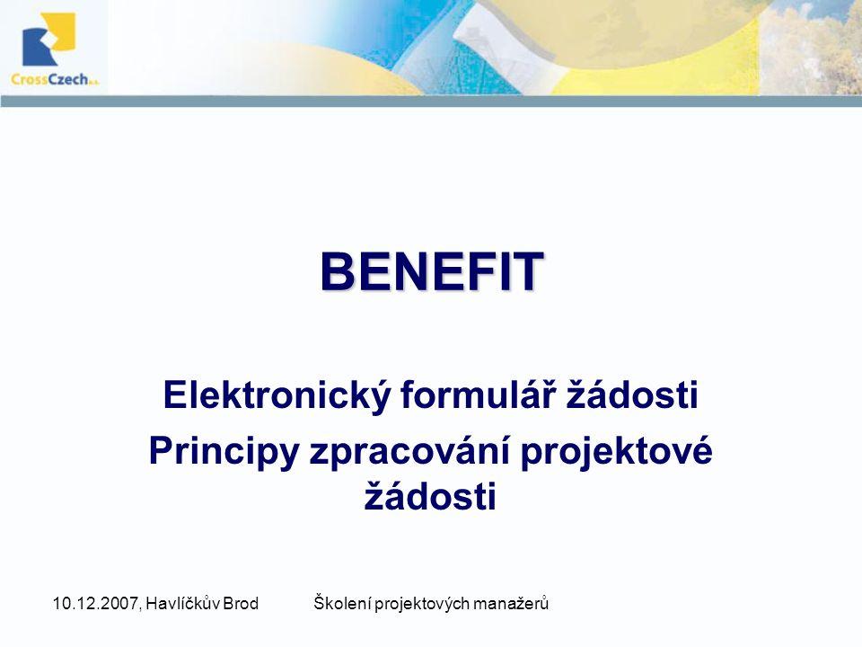 10.12.2007, Havlíčkův BrodŠkolení projektových manažerů BENEFIT Elektronický formulář žádosti Principy zpracování projektové žádosti