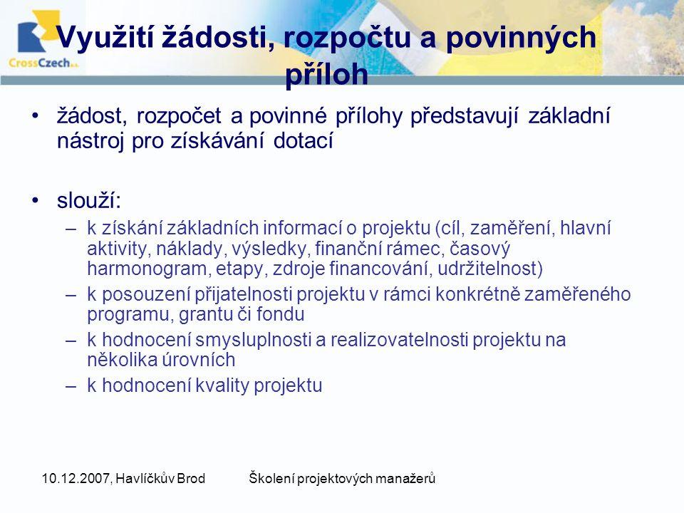 10.12.2007, Havlíčkův BrodŠkolení projektových manažerů Využití žádosti, rozpočtu a povinných příloh •žádost, rozpočet a povinné přílohy představují z