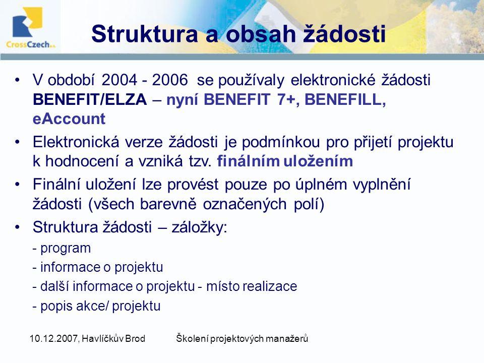 10.12.2007, Havlíčkův BrodŠkolení projektových manažerů Struktura a obsah žádosti •V období 2004 - 2006 se používaly elektronické žádosti BENEFIT/ELZA