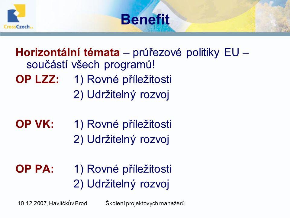10.12.2007, Havlíčkův BrodŠkolení projektových manažerů Benefit Horizontální témata – průřezové politiky EU – součástí všech programů! OP LZZ:1) Rovné