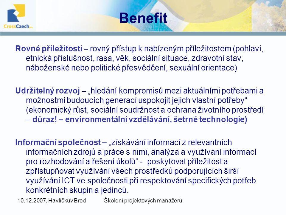 10.12.2007, Havlíčkův BrodŠkolení projektových manažerů Benefit Rovné příležitosti – rovný přístup k nabízeným příležitostem (pohlaví, etnická přísluš