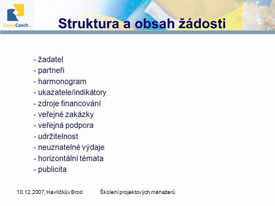 10.12.2007, Havlíčkův BrodŠkolení projektových manažerů Struktura a obsah žádosti - žadatel - partneři - harmonogram - ukazatele/indikátory - zdroje f
