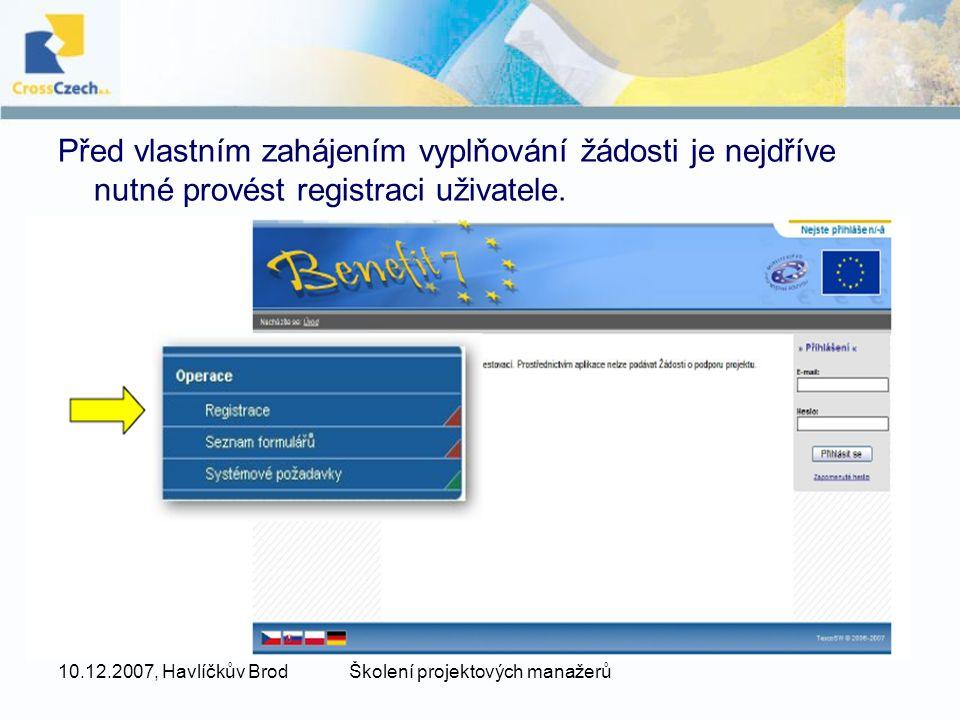 10.12.2007, Havlíčkův BrodŠkolení projektových manažerů Před vlastním zahájením vyplňování žádosti je nejdříve nutné provést registraci uživatele.