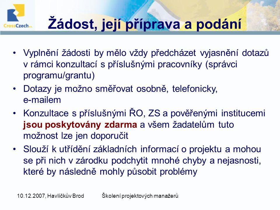 10.12.2007, Havlíčkův BrodŠkolení projektových manažerů Žádost, její příprava a podání •Vyplnění žádosti by mělo vždy předcházet vyjasnění dotazů v rá
