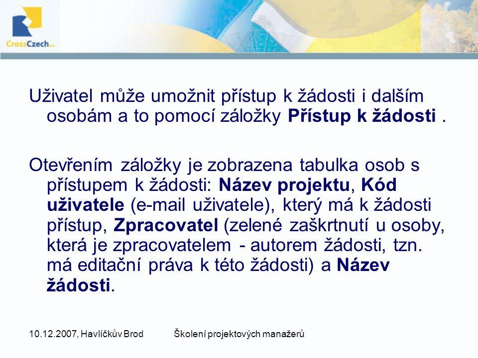 10.12.2007, Havlíčkův BrodŠkolení projektových manažerů Uživatel může umožnit přístup k žádosti i dalším osobám a to pomocí záložky Přístup k žádosti.
