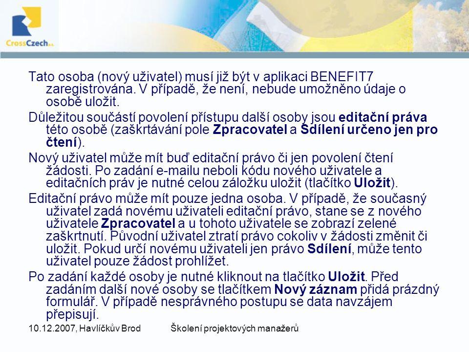 10.12.2007, Havlíčkův BrodŠkolení projektových manažerů Tato osoba (nový uživatel) musí již být v aplikaci BENEFIT7 zaregistrována. V případě, že není