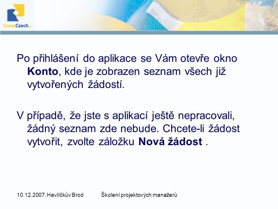 10.12.2007, Havlíčkův BrodŠkolení projektových manažerů Po přihlášení do aplikace se Vám otevře okno Konto, kde je zobrazen seznam všech již vytvořený
