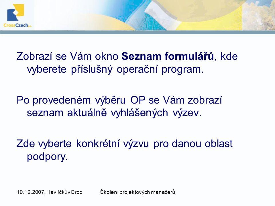 10.12.2007, Havlíčkův BrodŠkolení projektových manažerů Zobrazí se Vám okno Seznam formulářů, kde vyberete příslušný operační program. Po provedeném v