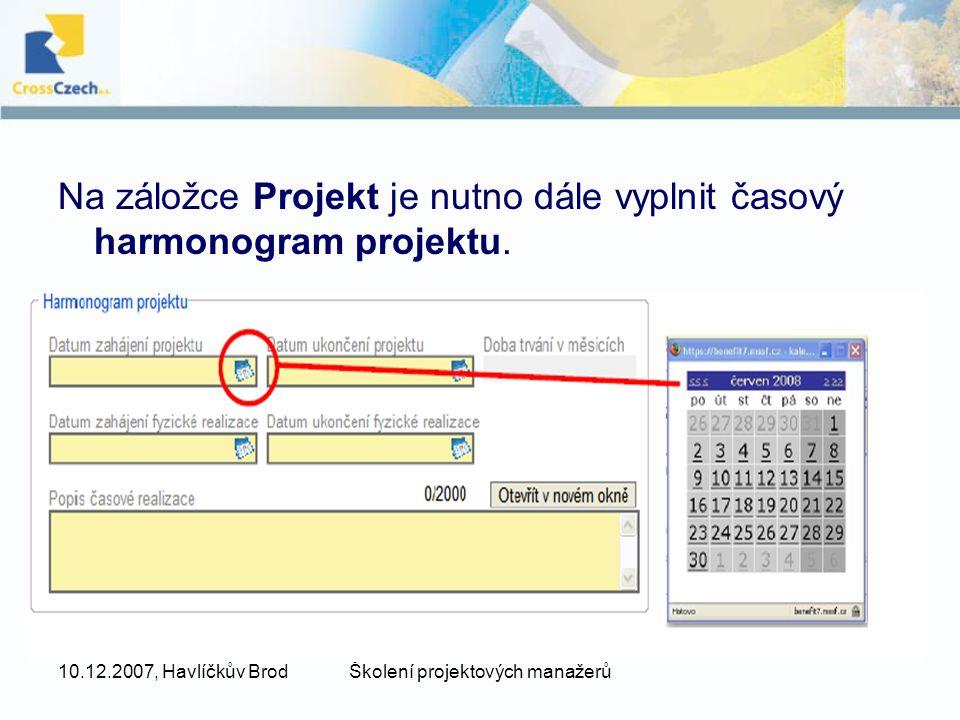 10.12.2007, Havlíčkův BrodŠkolení projektových manažerů Na záložce Projekt je nutno dále vyplnit časový harmonogram projektu.