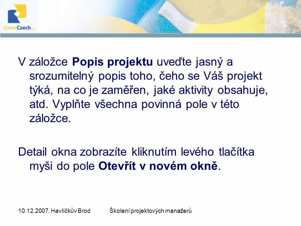 10.12.2007, Havlíčkův BrodŠkolení projektových manažerů V záložce Popis projektu uveďte jasný a srozumitelný popis toho, čeho se Váš projekt týká, na