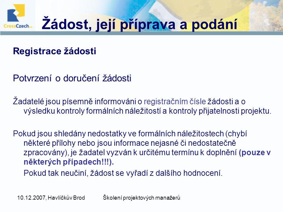 10.12.2007, Havlíčkův BrodŠkolení projektových manažerů Žádost, její příprava a podání Registrace žádosti Potvrzení o doručení žádosti Žadatelé jsou p