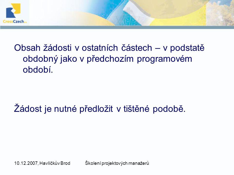 10.12.2007, Havlíčkův BrodŠkolení projektových manažerů Obsah žádosti v ostatních částech – v podstatě obdobný jako v předchozím programovém období. Ž