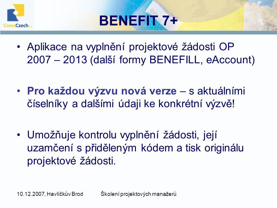 10.12.2007, Havlíčkův BrodŠkolení projektových manažerů BENEFIT 7+ •Aplikace na vyplnění projektové žádosti OP 2007 – 2013 (další formy BENEFILL, eAcc