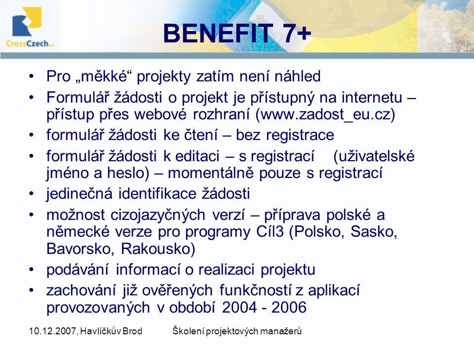 """10.12.2007, Havlíčkův BrodŠkolení projektových manažerů BENEFIT 7+ •Pro """"měkké"""" projekty zatím není náhled •Formulář žádosti o projekt je přístupný na"""