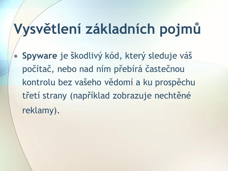 Vysvětlení základních pojmů  Spyware je škodlivý kód, který sleduje váš počítač, nebo nad ním přebírá častečnou kontrolu bez vašeho vědomí a ku prosp