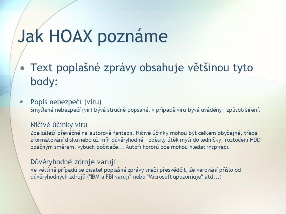 Jak HOAX poznáme  Text poplašné zprávy obsahuje většinou tyto body:  Popis nebezpečí (viru) Smyšlené nebezpečí (vir) bývá stručně popsané, v případě